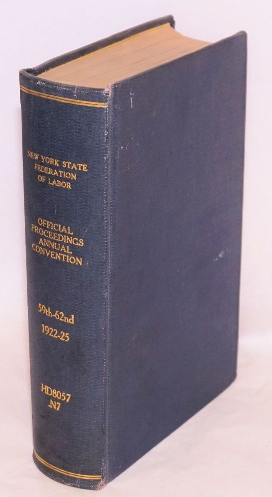 1922 official proceedings, fifty-ninth annual convention, the New York State Federation of Labor [bound with] 1923 official proceedings [bound with] 1924 official proceedings [bound with] 1925 official proceedings. AFL New York State Federation of Labor.