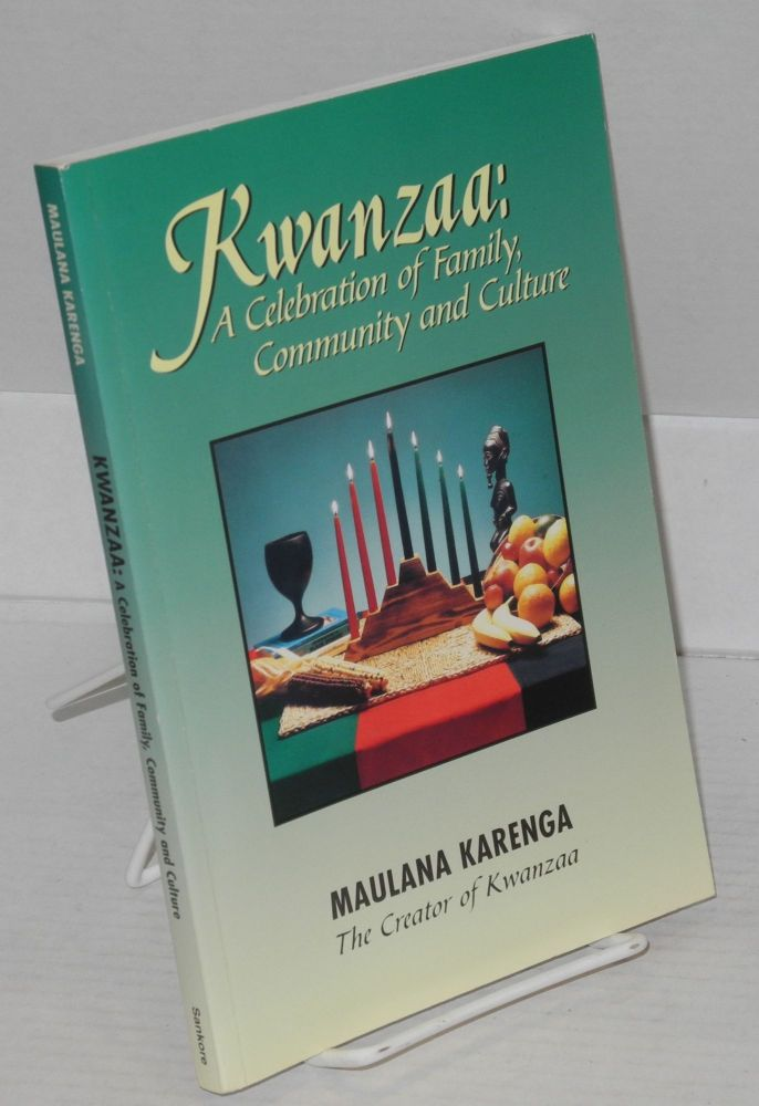 The Kwanzaa; a celebration of family, community and culture. Maulana Ron Karenga.