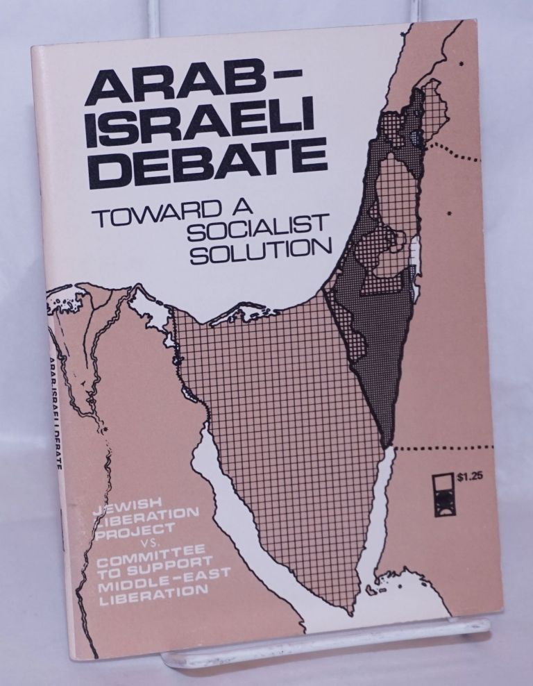 Arab - Israeli debate, toward a socialist solution. Jewish Liberation Project, Committee to Support Middle-East Liberation.