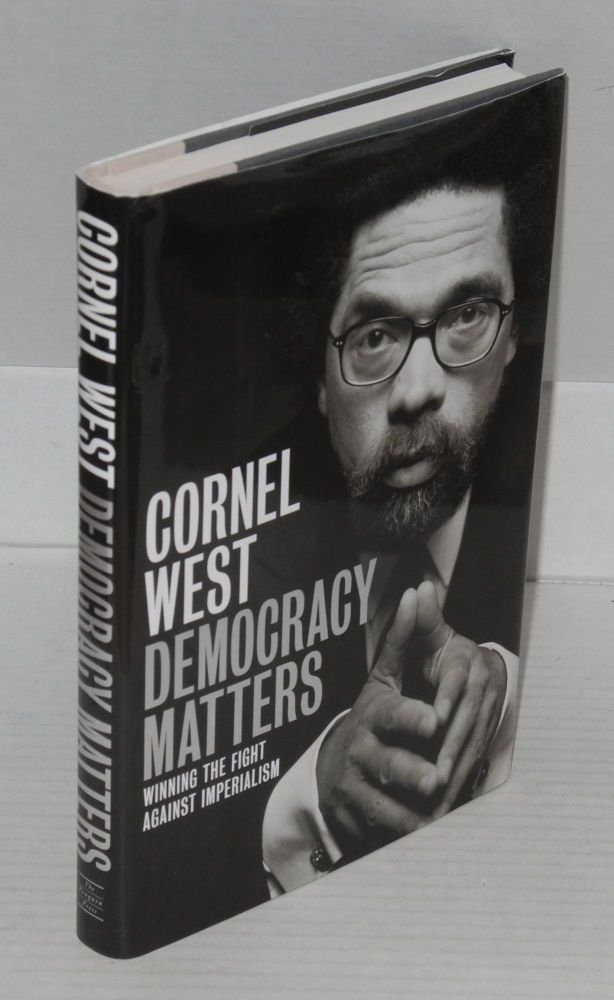 Democracy matters; winning the fight against imperialism. Cornel West.