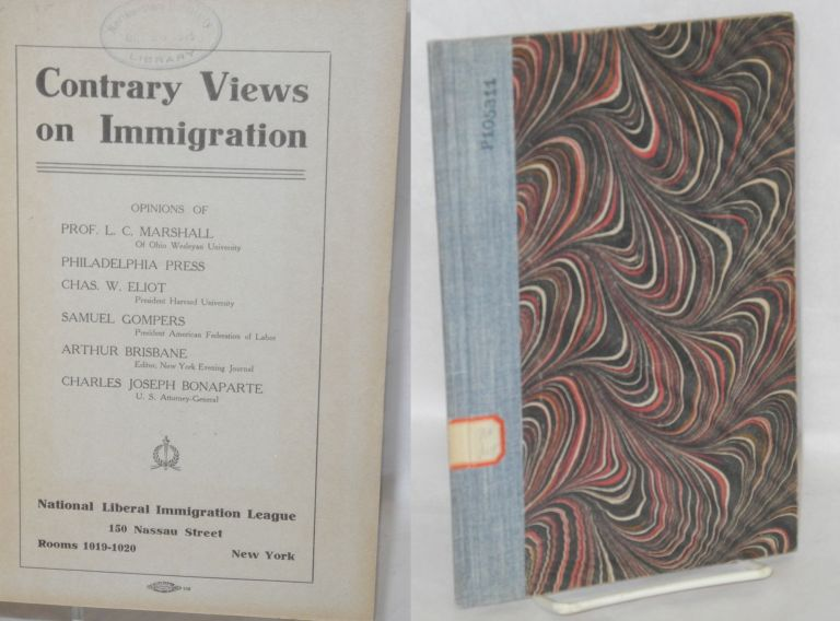 Contrary views on immigration, opinions of Prof. L.C. Marshall, Philadelphia Press, Charles W. Eliot, Samuel Gompers, Arthur Brisbane, [and] Charles Joseph Bonaparte. Leon C. Marshall.