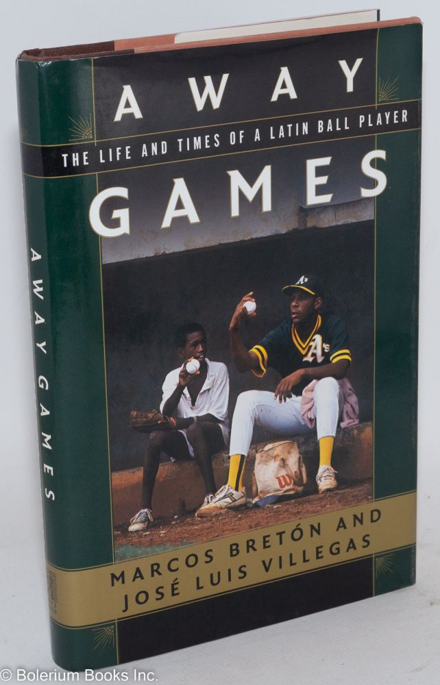 Away games; the life and times of a Latin baseball player. Marcos Bretón, José Luis Villegas.