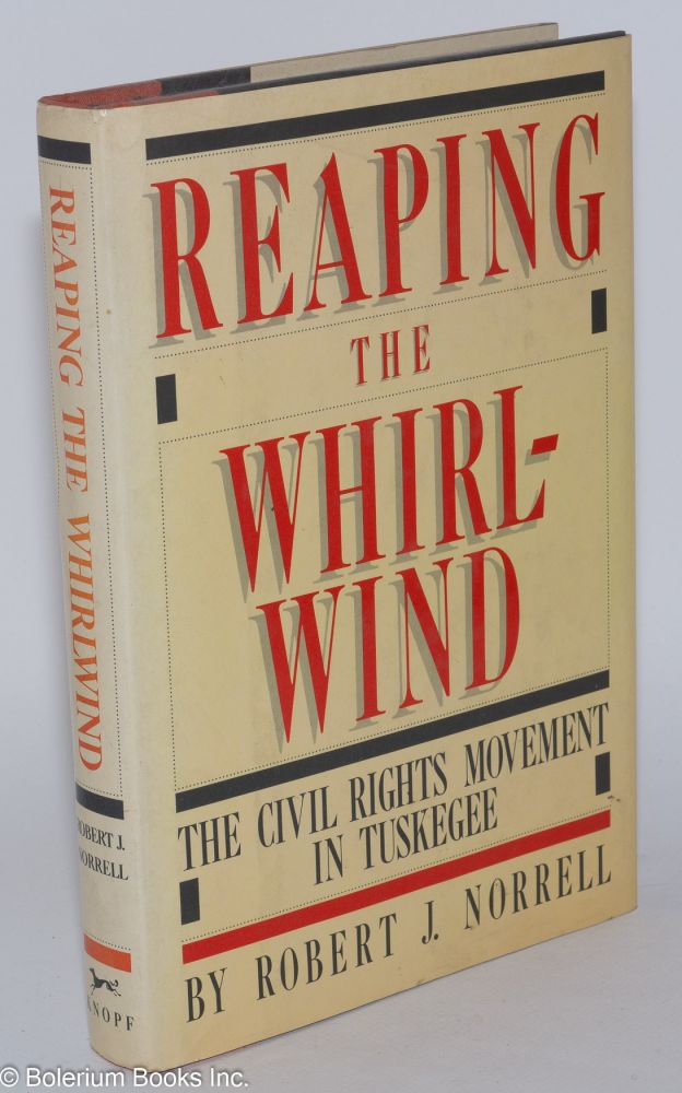 Reaping the whirlwind; the civil rights movement in Tuskegee. Robert J. Norrell.