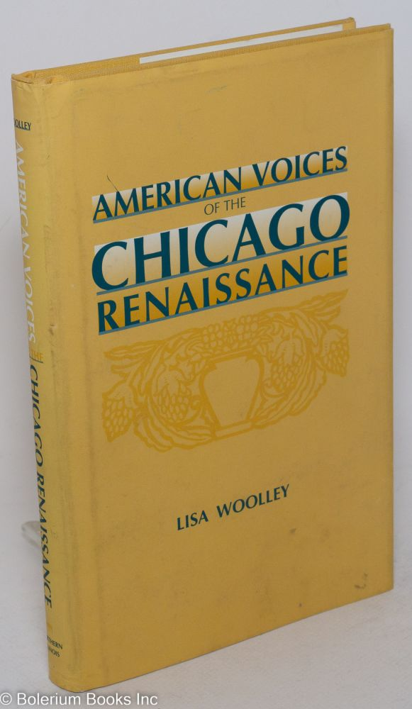 American voices of the Chicago renaissance. Lisa Woolley.