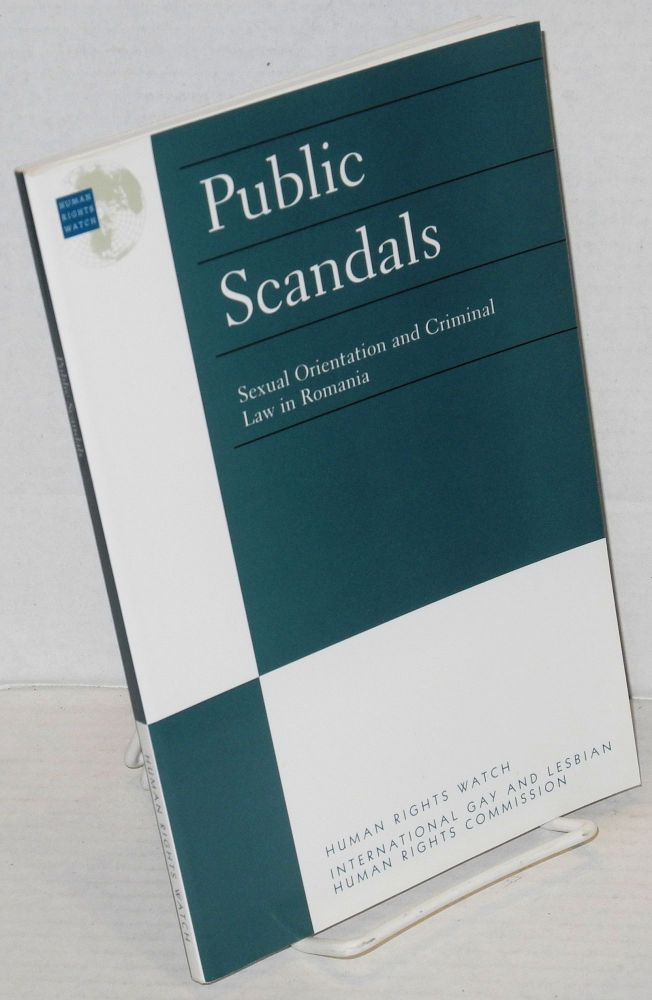 Public Scandals: sexual orientation and criminal law in Romania, a report by Human Rights Watch and the International Gay and Lesbian Human Rights Commission