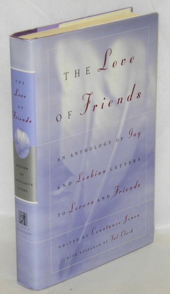 The love of friends; an anthology of gay and lesbian letters to friends and lovers, with research by Val Clark. Constance Jones.