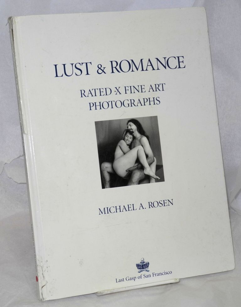 Lust & romance; rated x fine art photographs. Michael A. Rosen.