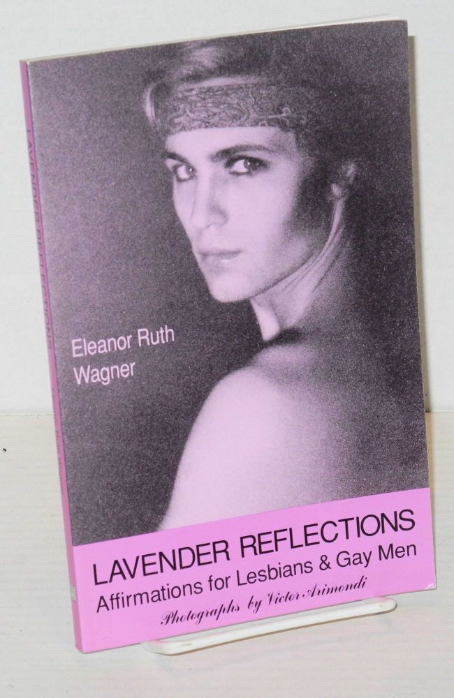 Lavender reflections; affirmations for lesbians & gay men. Eleanor Ruth Wagner, , Victor Arimondi.