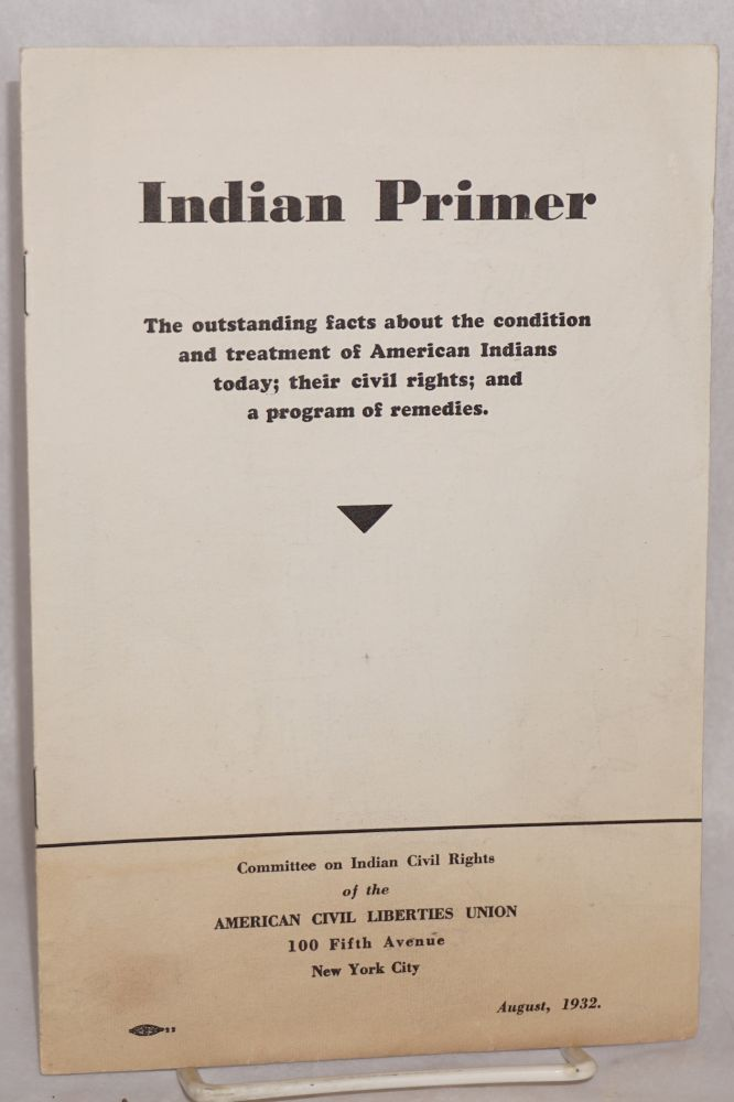 Indian primer; the outstanding facts about the condition and treatment of American Indians today; their civil rights; and a program of remedies. American Civil Liberties Union.