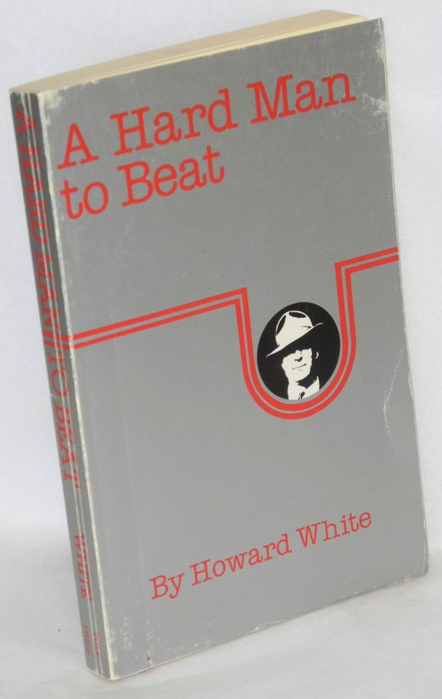 A hard man to beat. The story of Bill White, labour leader, historian, shipyard worker, raconteur. An oral history. Howard White.