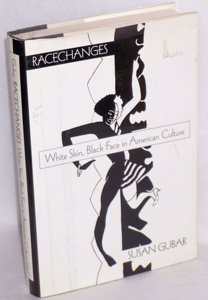 Racechanges; white skin, black face in American culture. Susan Gubar.