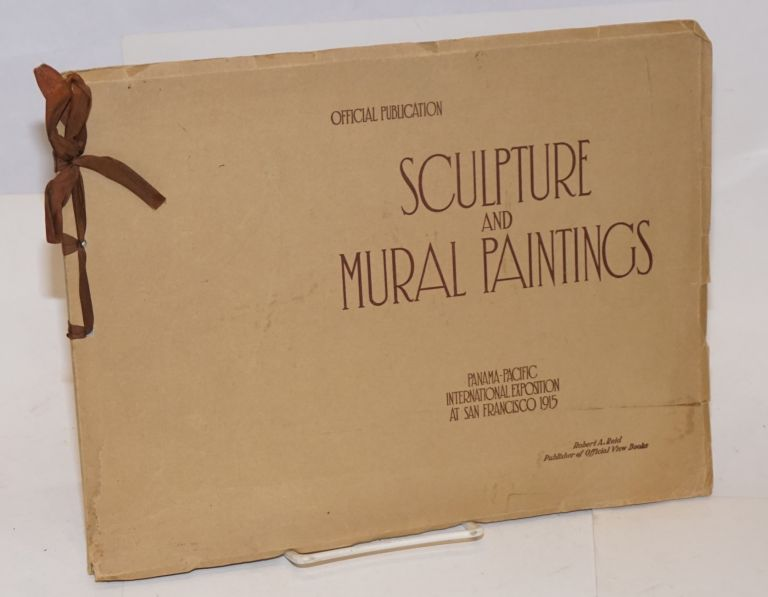 Sculpture and mural paintings; in the beautiful courts, colonnades and avenues of the Panama - Pacific International Exposition at San Francisco 1915; official publication. Jessie Niles Burness.
