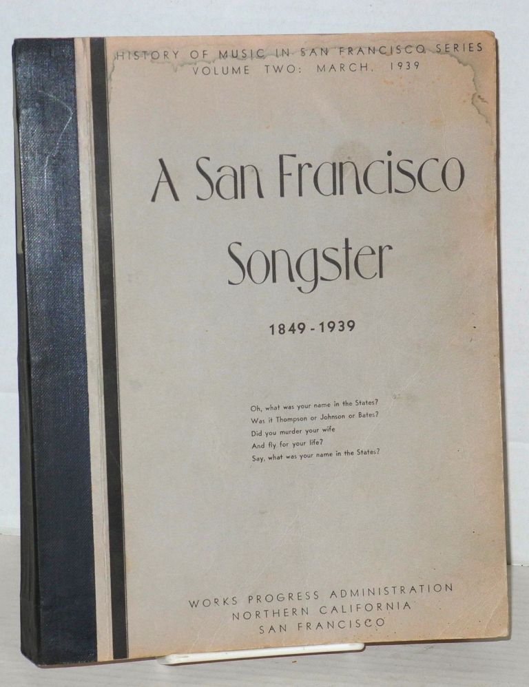 A San Francisco songster, 1849 - 1939. History of Music Project. United States.