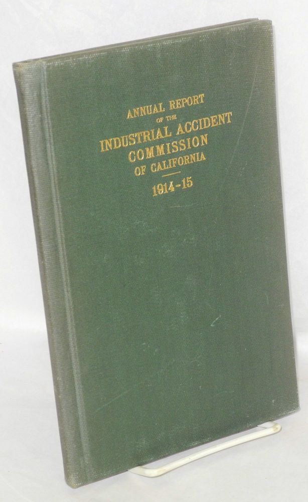 Report of the Industrial Accident Commission of the State of California, from July 1, 1914, to June 30, 1915. California. Industrial Accident Commission.