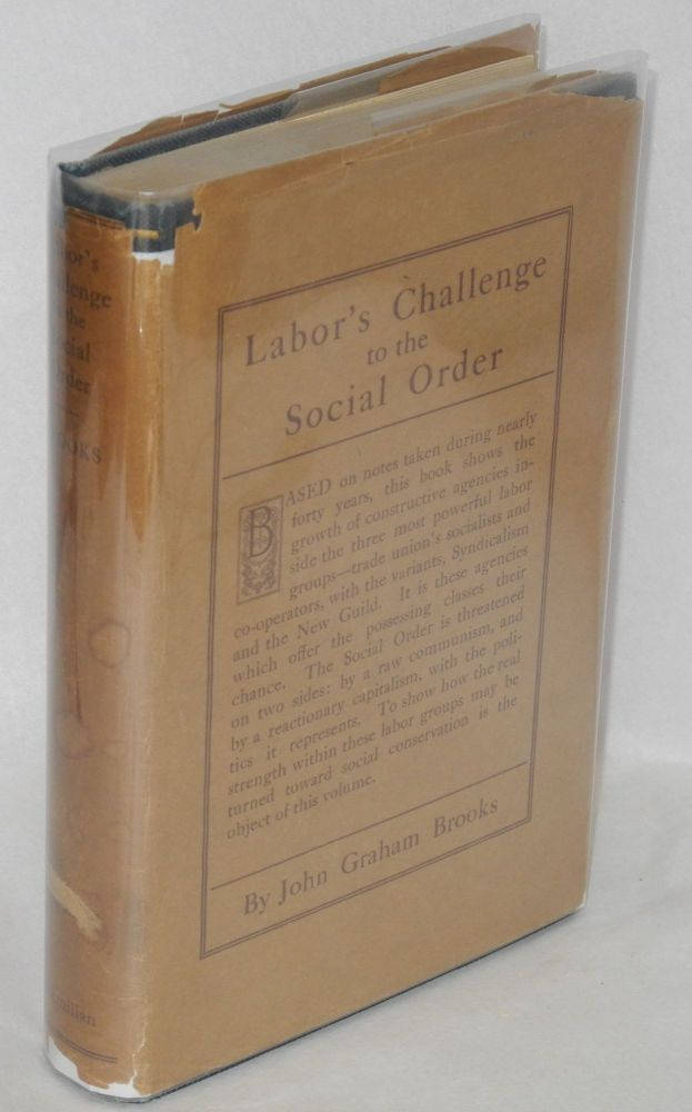 Labor's challenge to the social order; democracy its own critic and educator. John Graham Brooks.