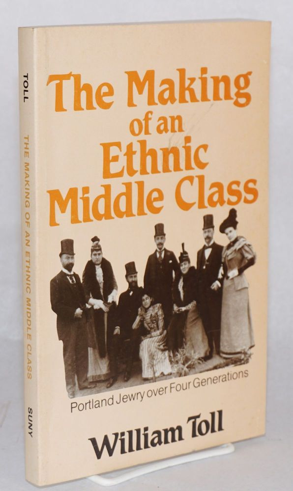 The making of an ethnic middle class; Portland Jewry over four generations. William Toll.