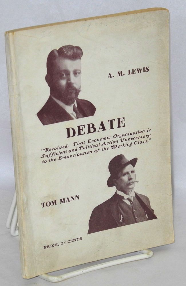 Debate between Tom Mann and Arthur M. Lewis, at the Garrick Theatre, Chicago, Illinois, Sunday, November 16, 1913. Arthur M. Lewis, Tom Mann.