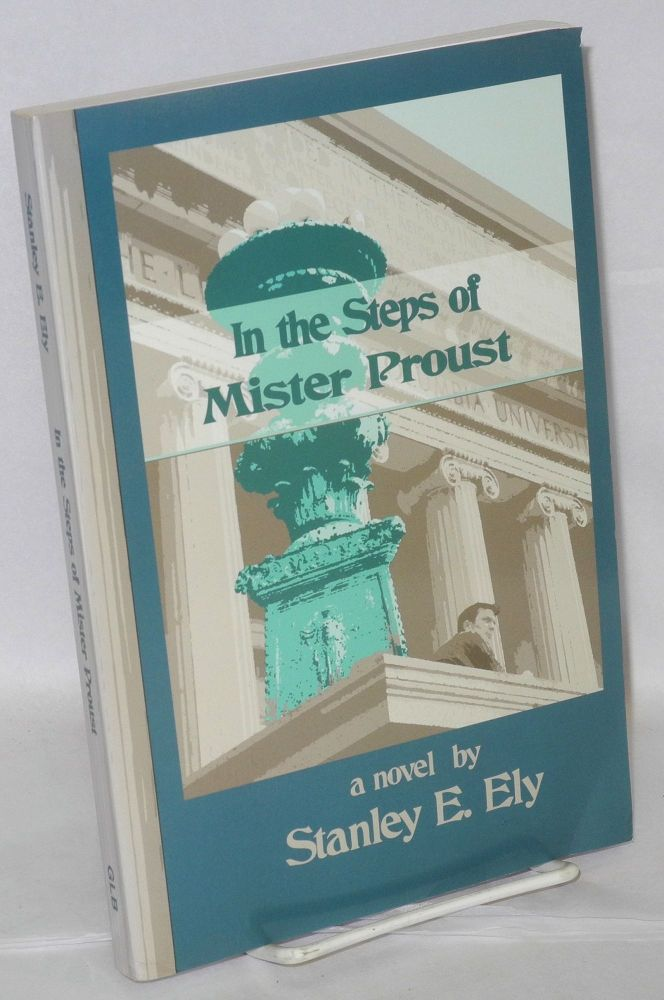 In the steps of Mister Proust; a novel. Stanley E. Ely.