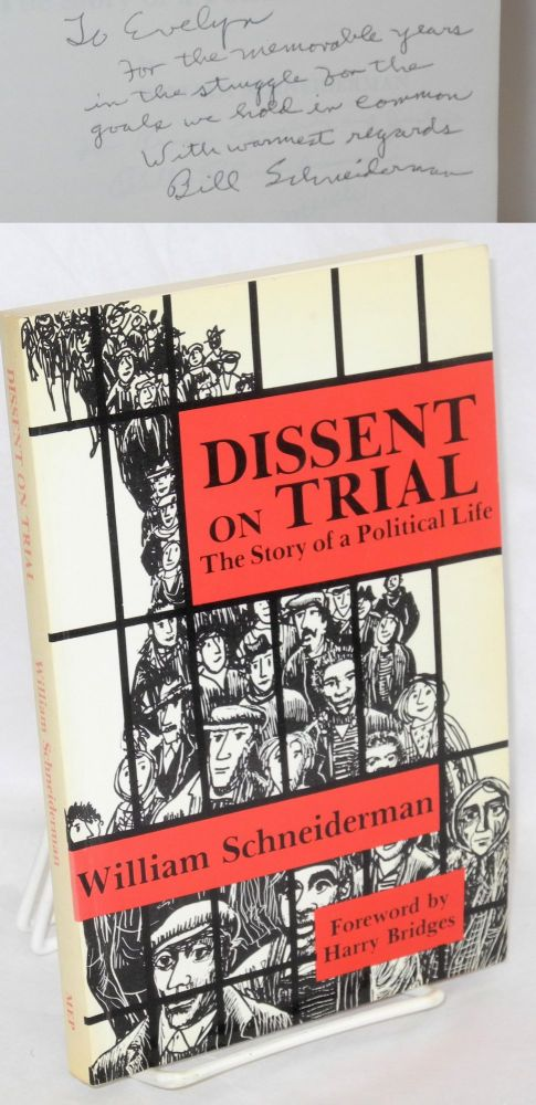 Dissent on trial: the story of a political life. Foreword by Harry Bridges. William Schneiderman.
