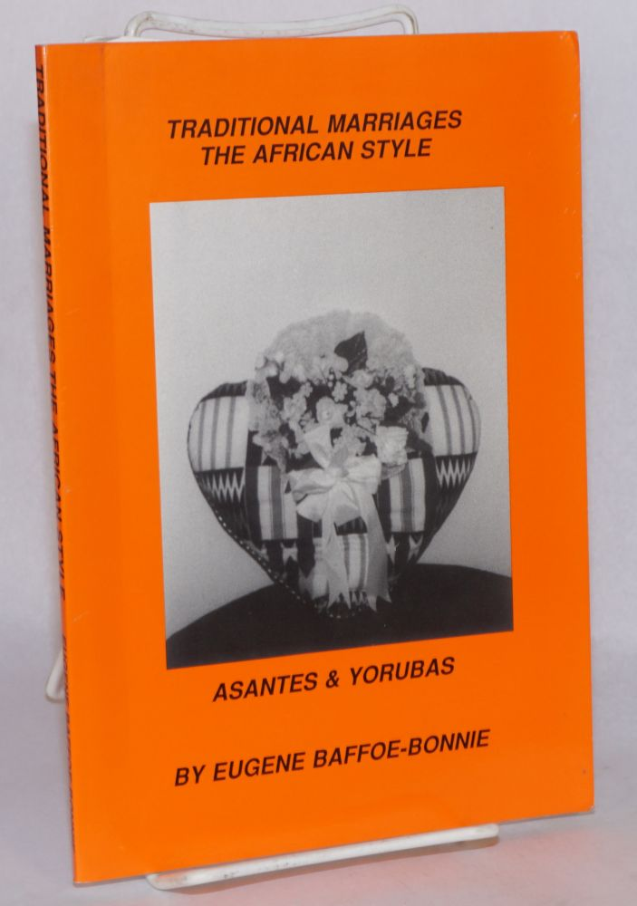 Traditional marriages the African style; Asantes and Yorubas. Eugene Baffoe-Bonnie.