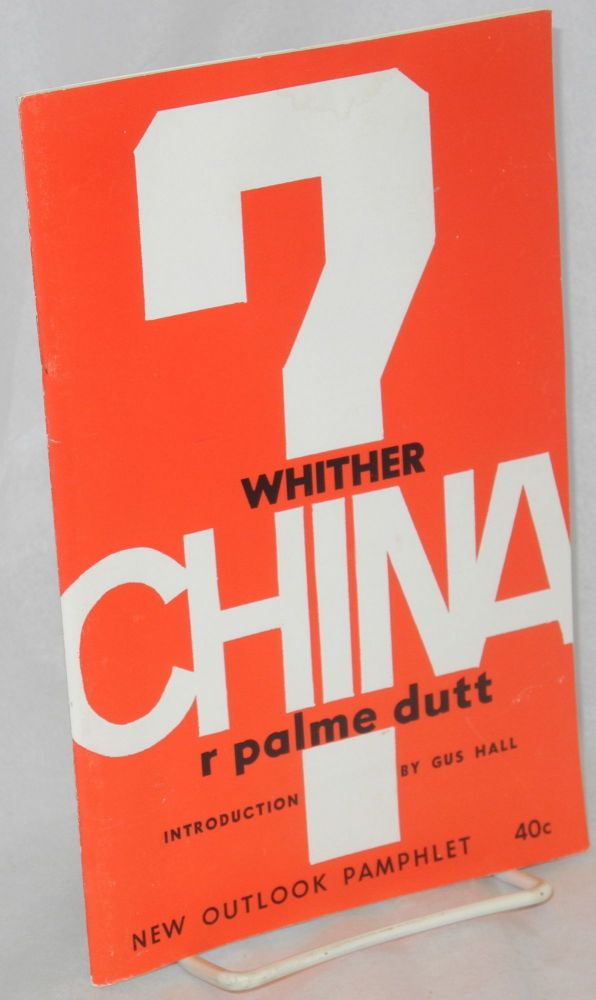 Whither China? R. Palme Dutt, , Gus Hall.