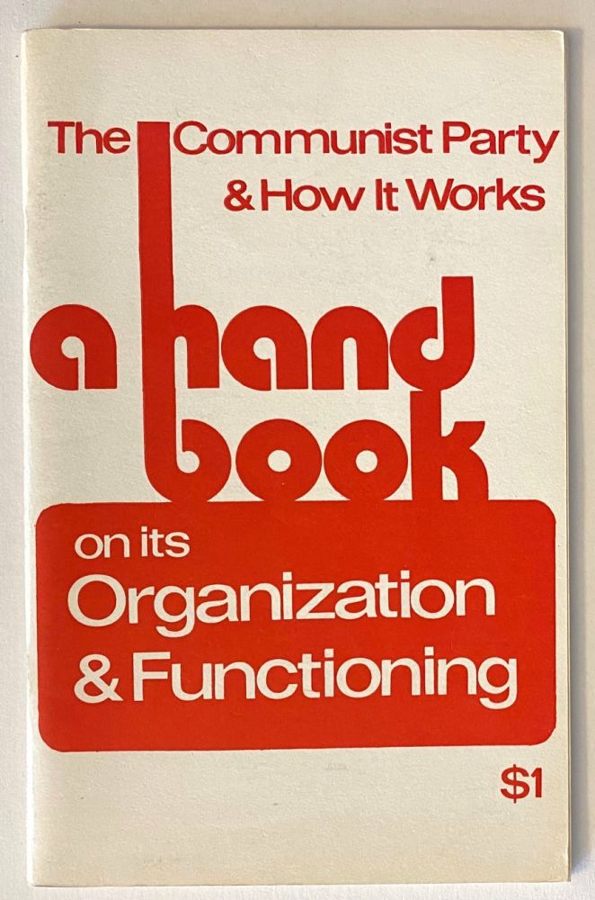 The Communist Party & how it works. A handbook on its organization & functioning. USA Communist Party.