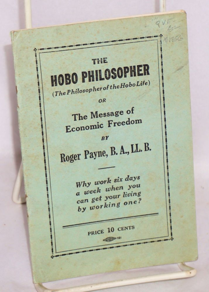 The hobo philosopher (the philosopher of the hobo life) or the message of economic freedom. Roger Payne.