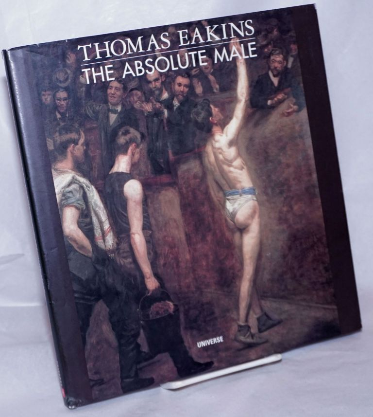 Thomas Eakins: the absolute male. Thomas Eakins, John Esten.