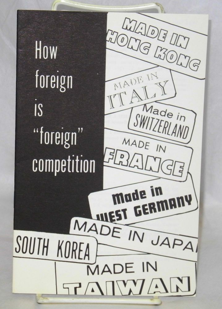 How foreign is 'foreign' competition. UE, Radio United Electrical, machine Workers of America.