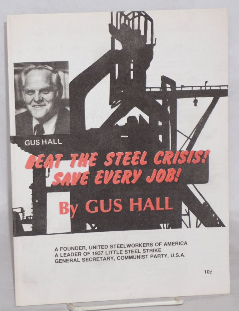Beat the steel crisis -- save every job. Gus Hall.