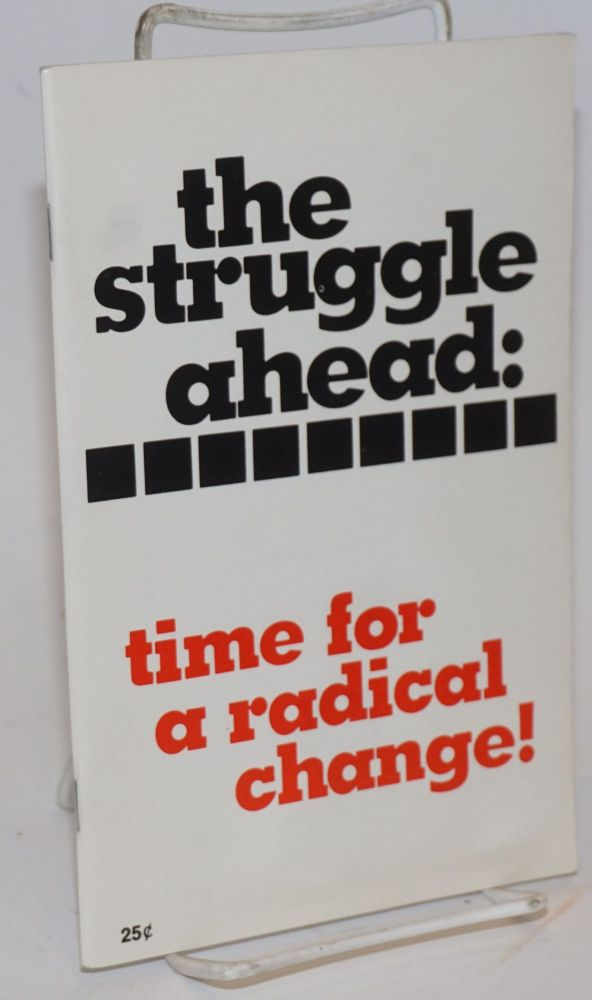 The struggle ahead: time for a radical change! Main political resolution, 22nd national convention, Communist Party, USA. Cobo Hall, Detroit, Michigan, August 23-26, 1979. USA Communist Party.