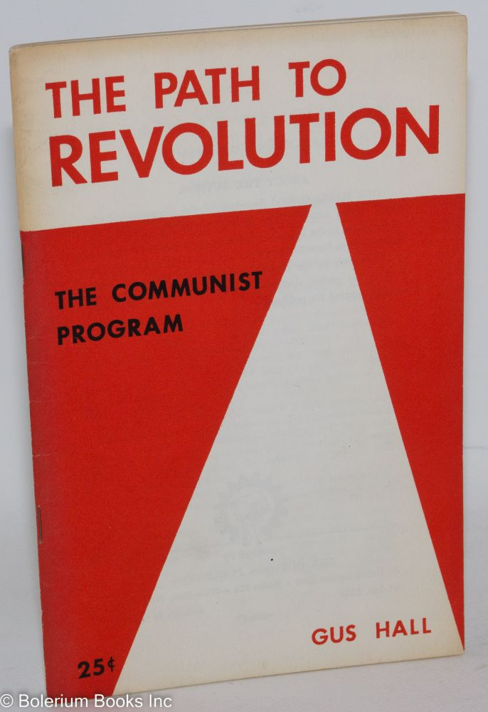 The path to revolution, the Communist program. Gus Hall.