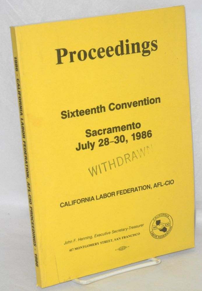 Proceedings, sixteenth convention, Sacramento, July 28-30, 1986. AFL-CIO California Labor Federation.