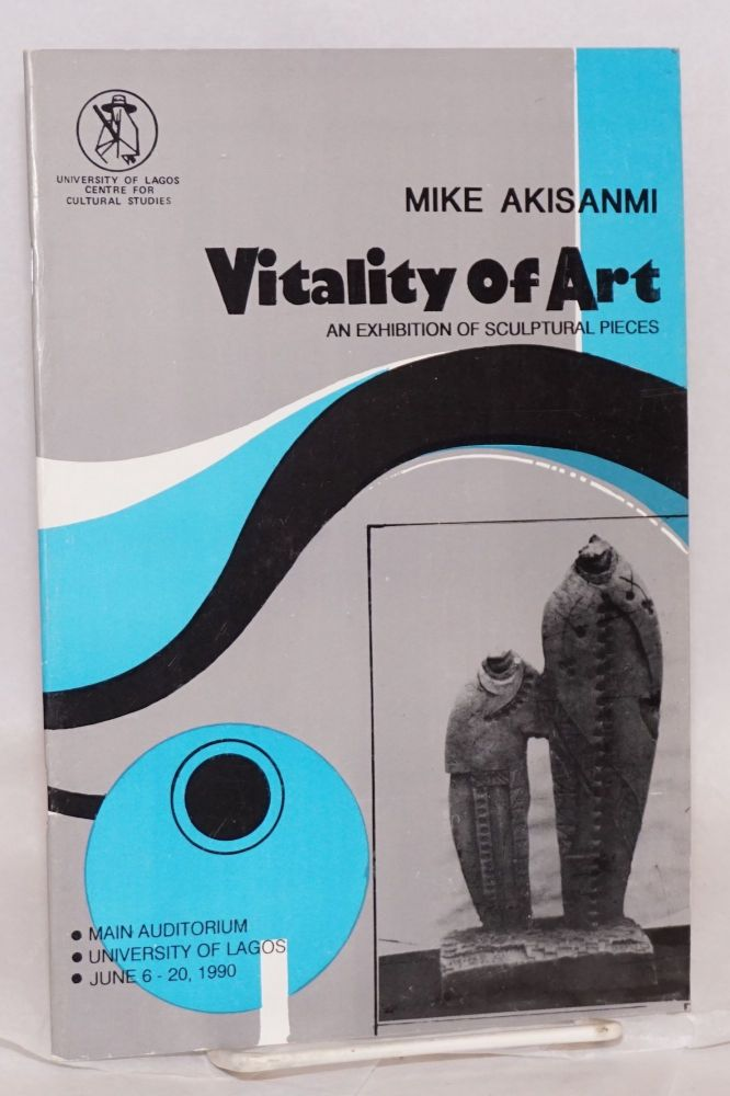 Vitality of art; an exhibition of sculptural pieces. Mike Akisanmi.