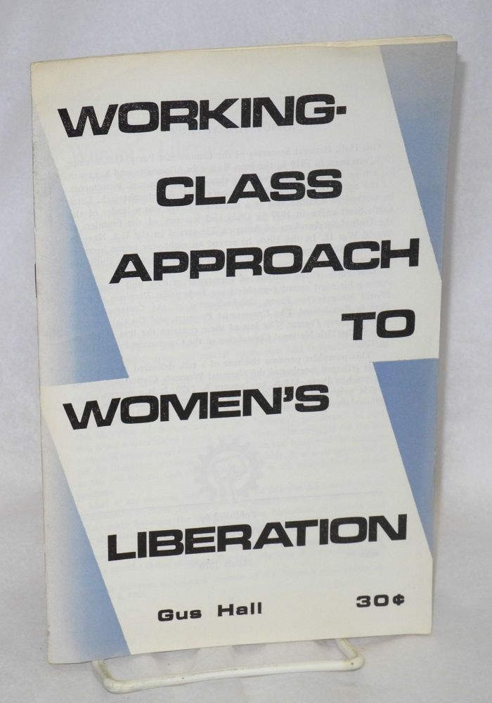 Working - class approach to women's liberation. Gus Hall.
