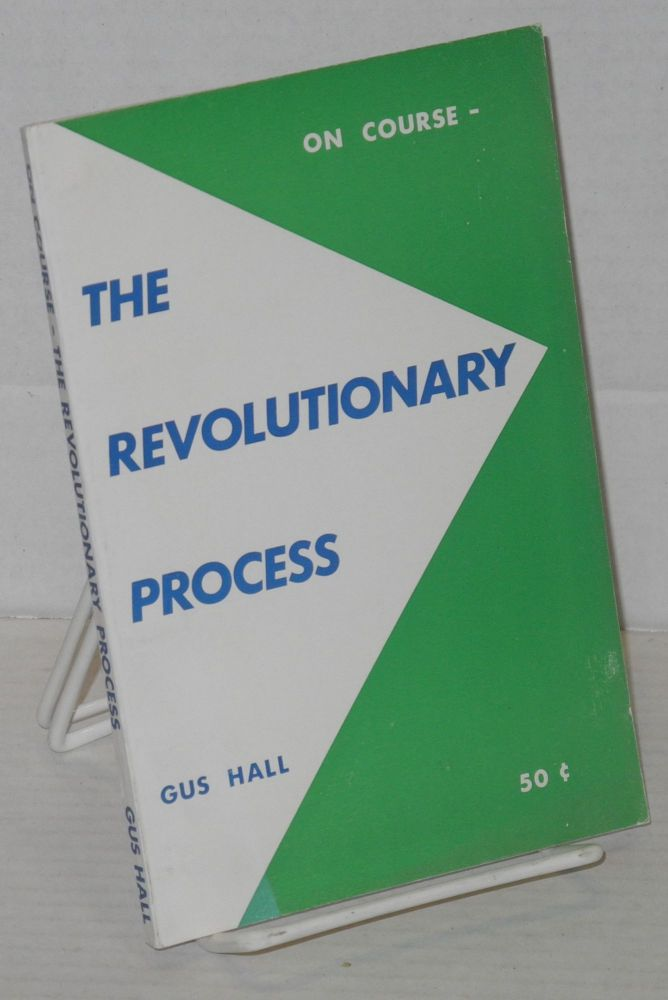 On course: the revolutionary process. Report to the 19th National Convention of the Communist Party, USA, by its General Secretary. Gus Hall.