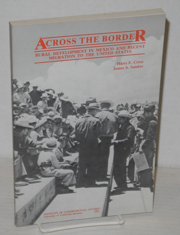 Across the border; rural development in Mexico and recent migration to the United States. Harry E. Cross, James A. Sandos.