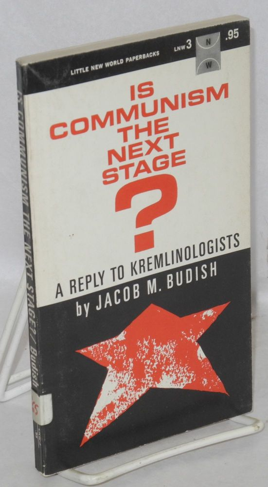 Is Communism the next stage? A reply to Kremlinologists. Jacob M. Budish.