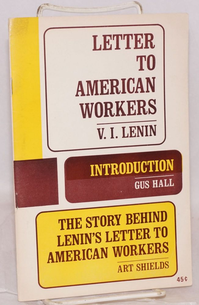 Letter to American workers [by] V.I. Lenin, Introduction [by] Gus Hall, The story behind Lenin's letter to American workers [by] Art Shields. V. I. Lenin, , Gus Hall, Art Shields.
