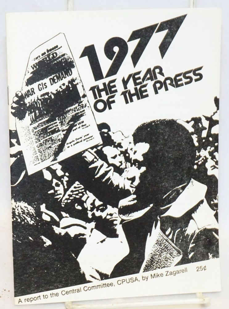 1977, the year of the press. A report to the Central Committee, CPUSA [cover title]. Mike Zagarell.