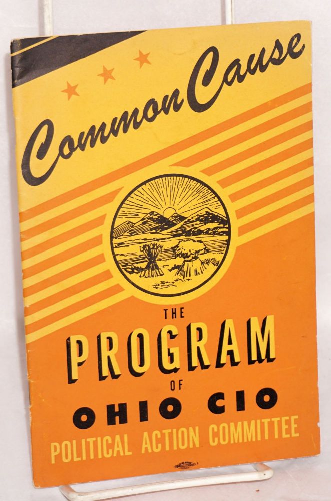 Common cause, the program of Ohio CIO Political Action Committee. Ohio Political Action Committee.