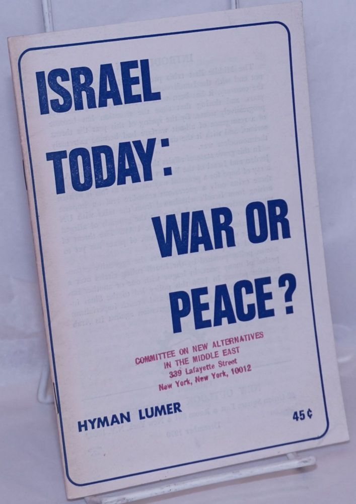Israel today: war or peace? Hyman Lumer.