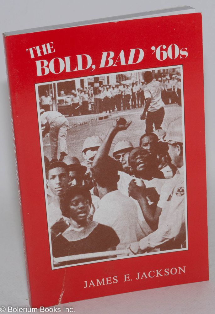 The bold, bad '60s. Pushing the point for equality down South and out yonder. James E. Jackson.