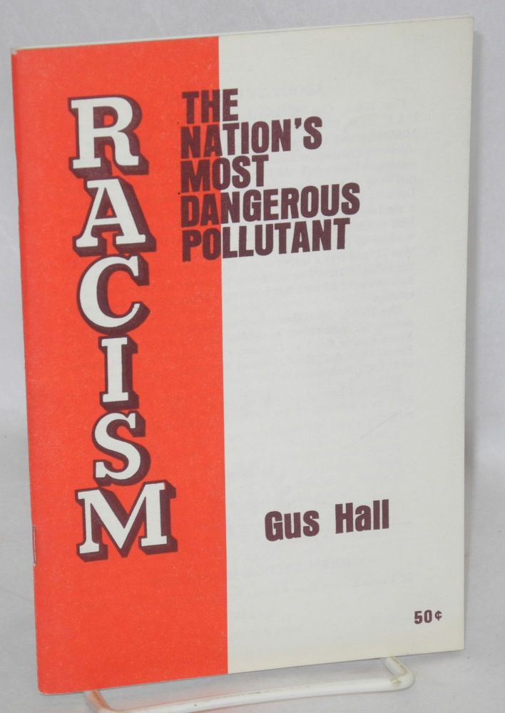 Racism, the nation's most dangerous pollutant. Gus Hall.