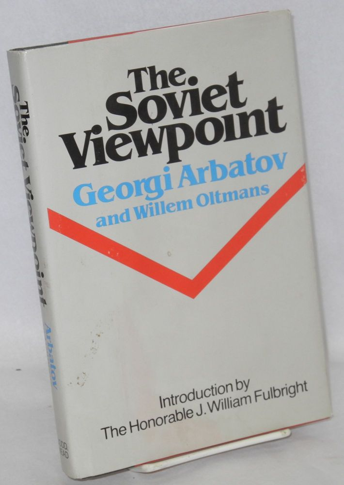 The Soviet viewpoint. Introduction by the Honorable J. Willem Fulbright. Georgi A. Arbatov, Willem Oltmans.