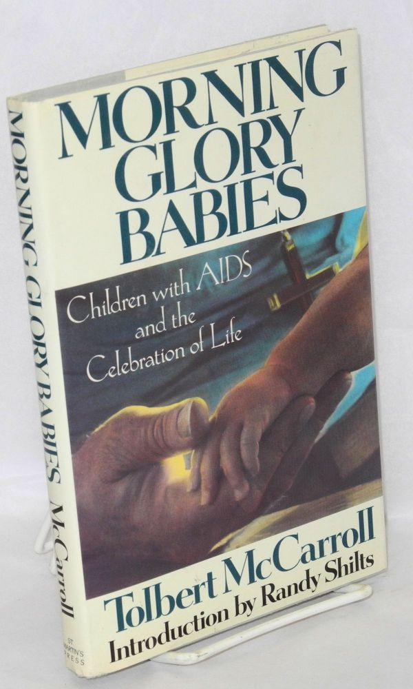 Morning glory babies; children with AIDS and the celebration of life. Tolbert McCarroll, , Randy Shilts.