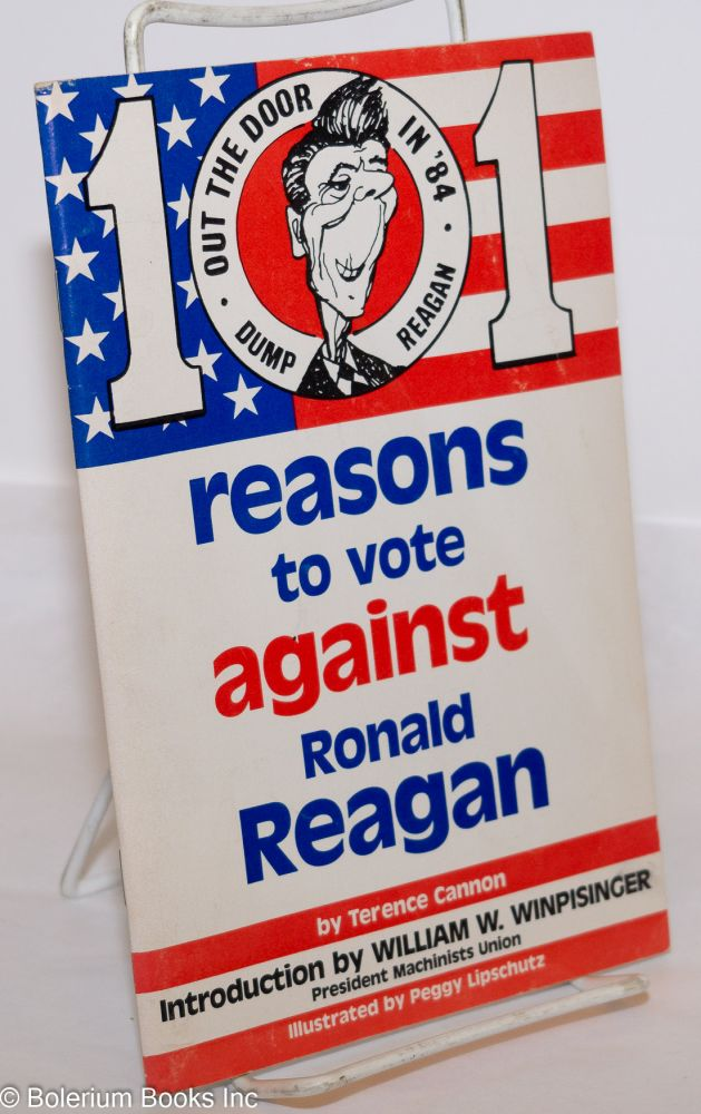 101 reasons to vote against Ronald Reagan. Introduction by William W. Winpisinger, illustrated by Peggy Lipschultz. Terence Cannon.