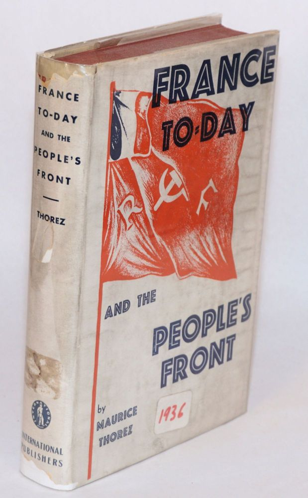 France to-day and the People's Front: translated from the French manuscript by Emile Burns. Maurice Thorez.