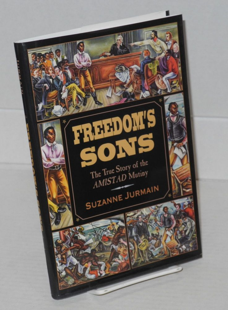 Freedom's sons; the true story of the Amistad mutiny. Suzanne Jurmain.