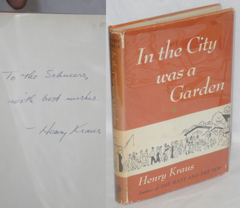 In the city was a garden; a housing project chronicle. Henry Kraus.